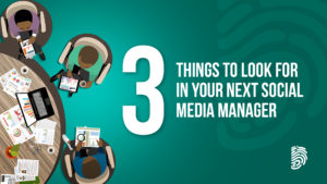 3 things to look for in your next social media manager