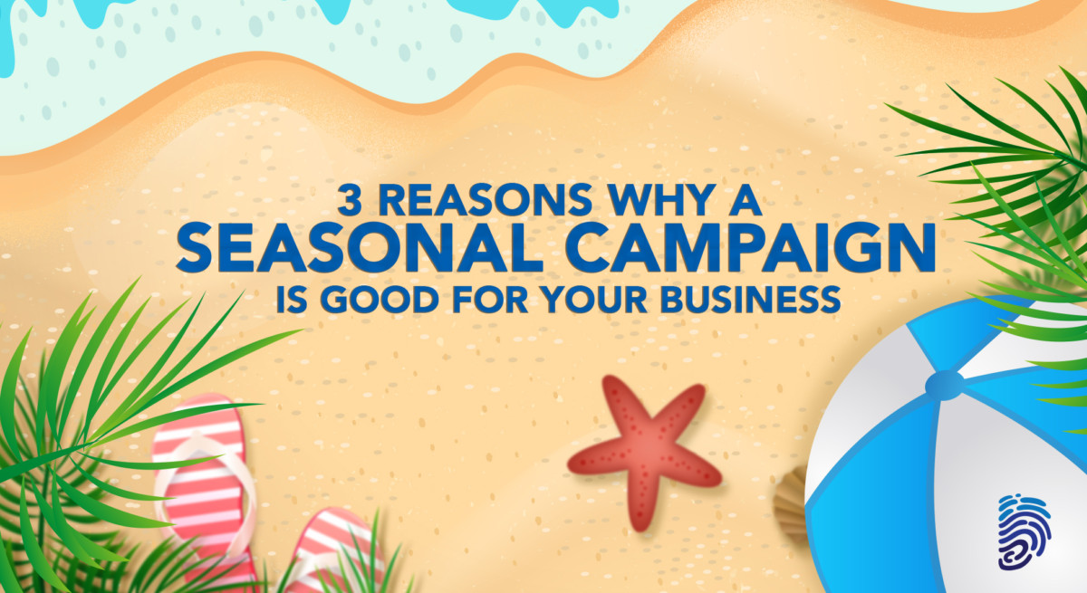 3 Reasons Why A Seasonal Campaign is Good For Your Business