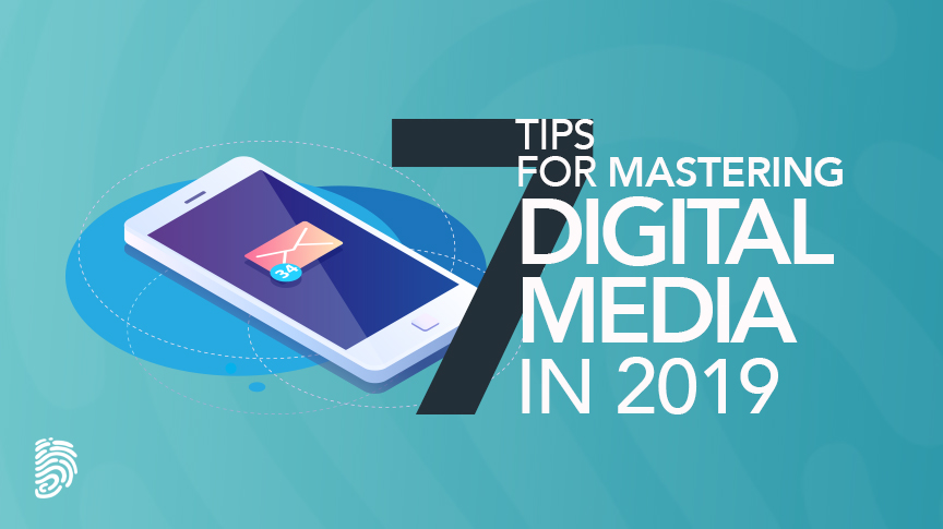 7 Tips To master Digital Media in 2019