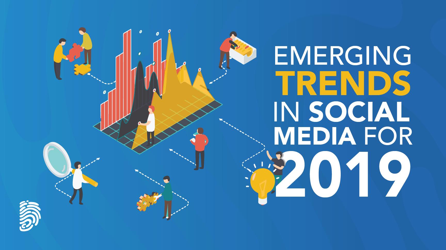 Emerging Trends In Social Media For 2019